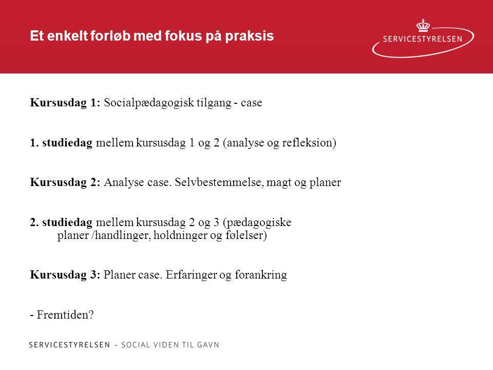 Et enkelt forløb med fokus på praksis Kursusdag 1: Socialpædagogisk tilgang - case 1.