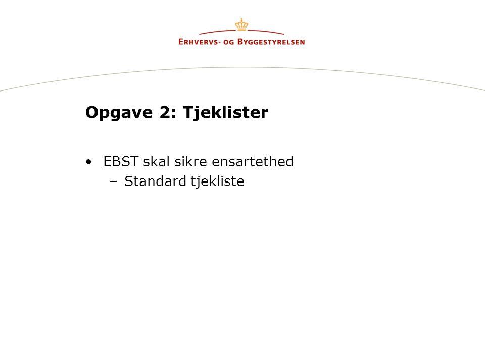 Opgave 2: Tjeklister EBST skal sikre ensartethed –Standard tjekliste