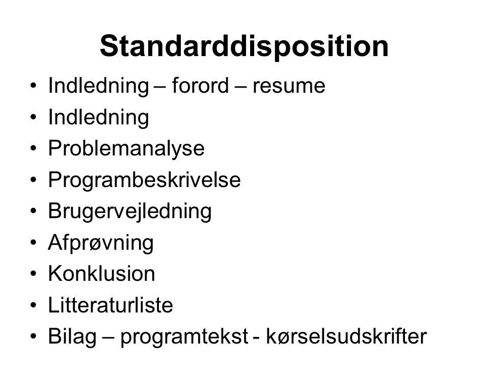 Standarddisposition Indledning – forord – resume Indledning Problemanalyse Programbeskrivelse Brugervejledning Afprøvning Konklusion Litteraturliste Bilag – programtekst - kørselsudskrifter