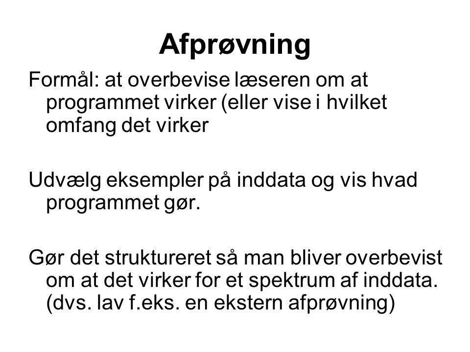 Afprøvning Formål: at overbevise læseren om at programmet virker (eller vise i hvilket omfang det virker Udvælg eksempler på inddata og vis hvad programmet gør.