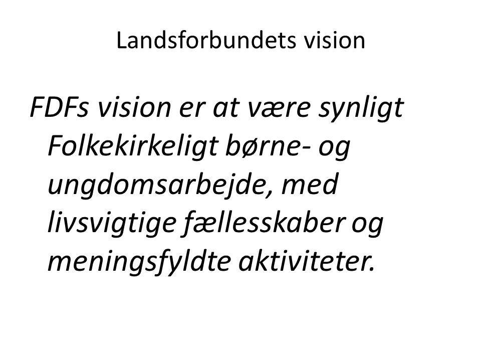 Landsforbundets vision FDFs vision er at være synligt Folkekirkeligt børne- og ungdomsarbejde, med livsvigtige fællesskaber og meningsfyldte aktiviteter.