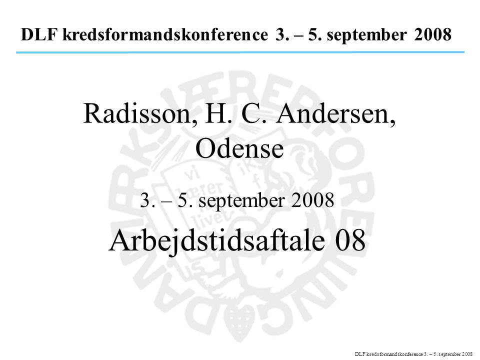 DLF kredsformandskonference 3. – 5. september 2008 Radisson, H.