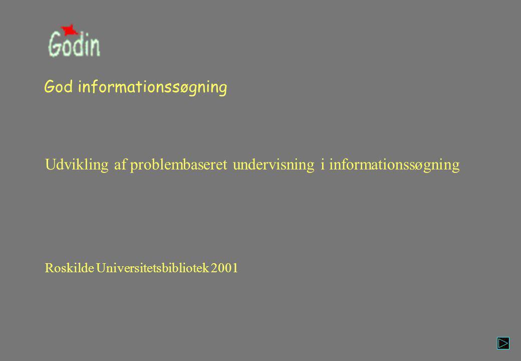 God informationssøgning Udvikling af problembaseret undervisning i informationssøgning Roskilde Universitetsbibliotek 2001