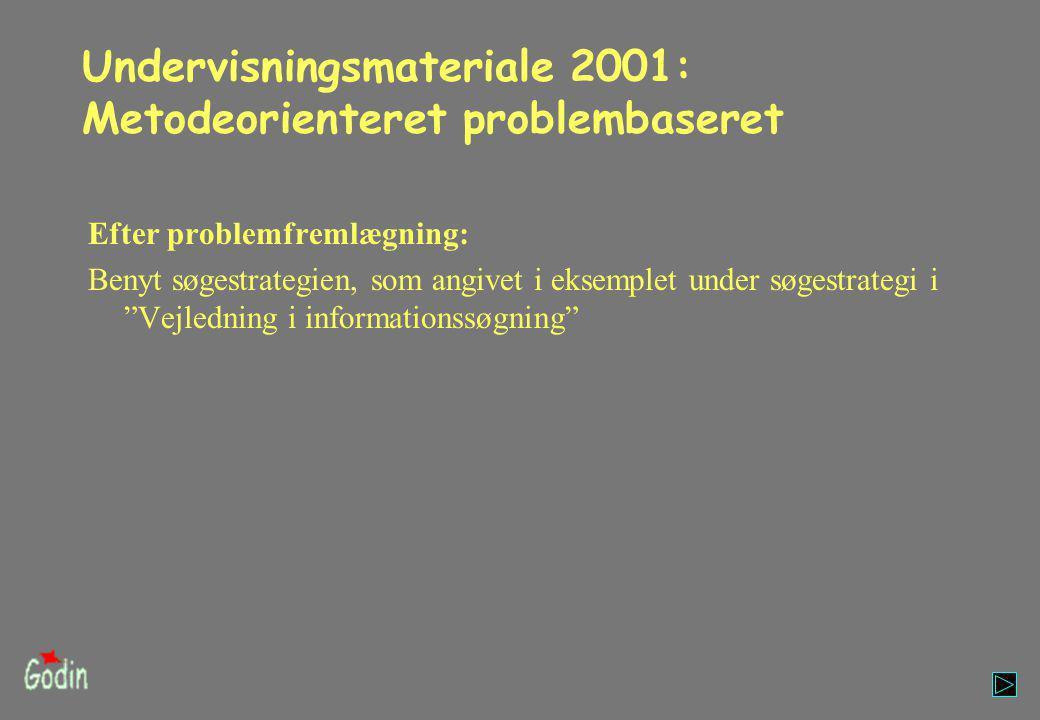Undervisningsmateriale 2001: Metodeorienteret problembaseret Efter problemfremlægning: Benyt søgestrategien, som angivet i eksemplet under søgestrategi i Vejledning i informationssøgning