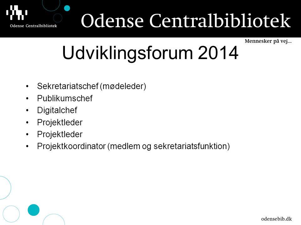 Udviklingsforum 2014 Sekretariatschef (mødeleder) Publikumschef Digitalchef Projektleder Projektkoordinator (medlem og sekretariatsfunktion)