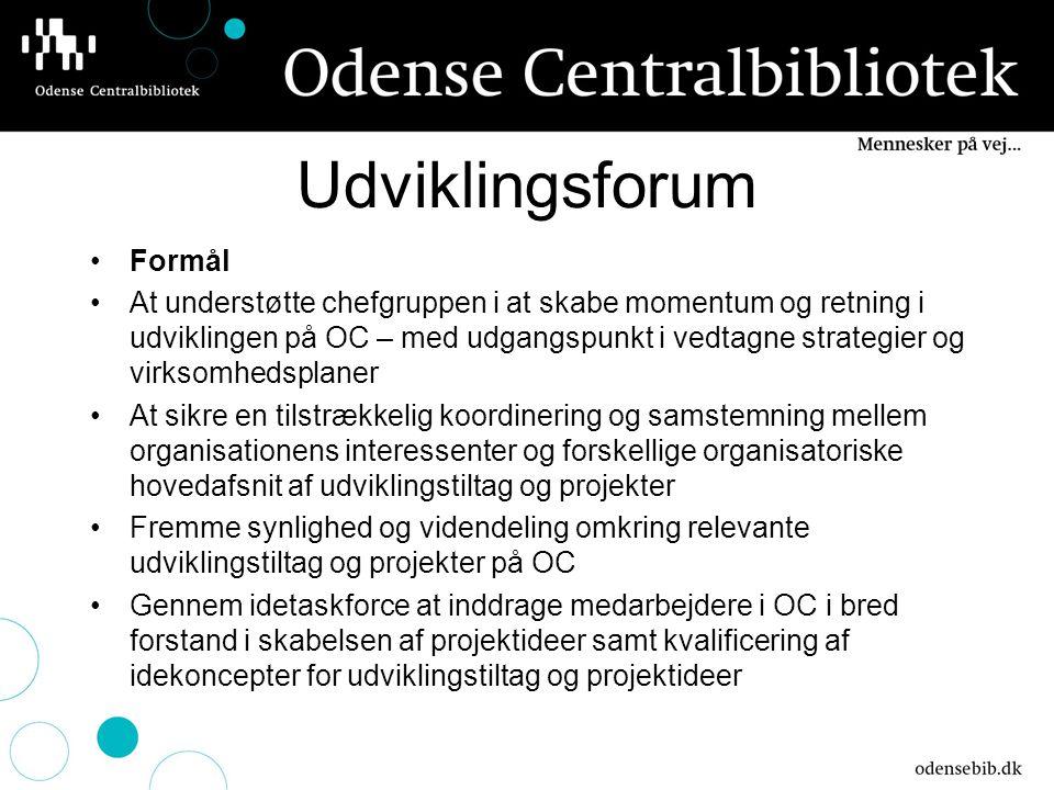 Udviklingsforum Formål At understøtte chefgruppen i at skabe momentum og retning i udviklingen på OC – med udgangspunkt i vedtagne strategier og virksomhedsplaner At sikre en tilstrækkelig koordinering og samstemning mellem organisationens interessenter og forskellige organisatoriske hovedafsnit af udviklingstiltag og projekter Fremme synlighed og videndeling omkring relevante udviklingstiltag og projekter på OC Gennem idetaskforce at inddrage medarbejdere i OC i bred forstand i skabelsen af projektideer samt kvalificering af idekoncepter for udviklingstiltag og projektideer