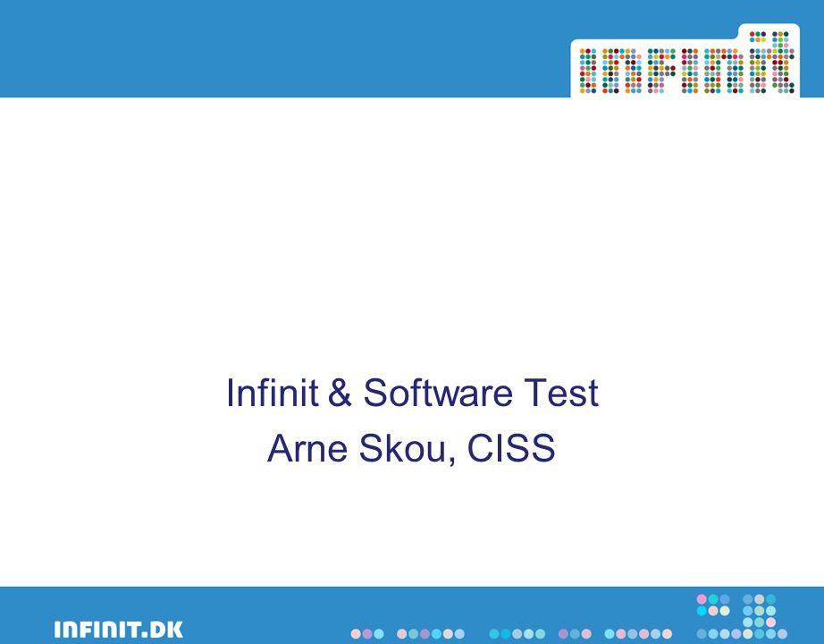 Infinit InteresseIInnovationsgruppen Infinit & Software Test Arne Skou, CISS