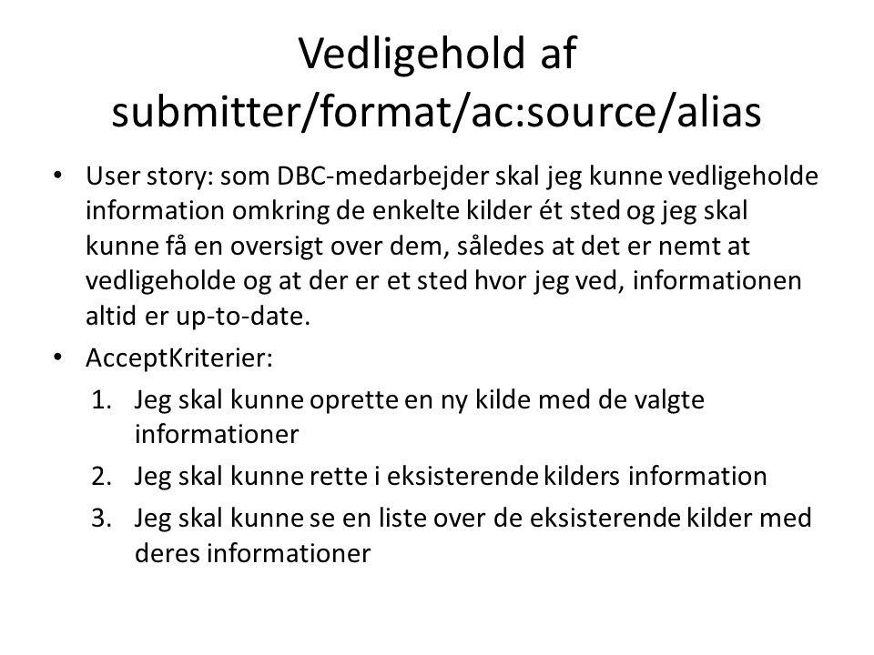 Vedligehold af submitter/format/ac:source/alias User story: som DBC-medarbejder skal jeg kunne vedligeholde information omkring de enkelte kilder ét sted og jeg skal kunne få en oversigt over dem, således at det er nemt at vedligeholde og at der er et sted hvor jeg ved, informationen altid er up-to-date.