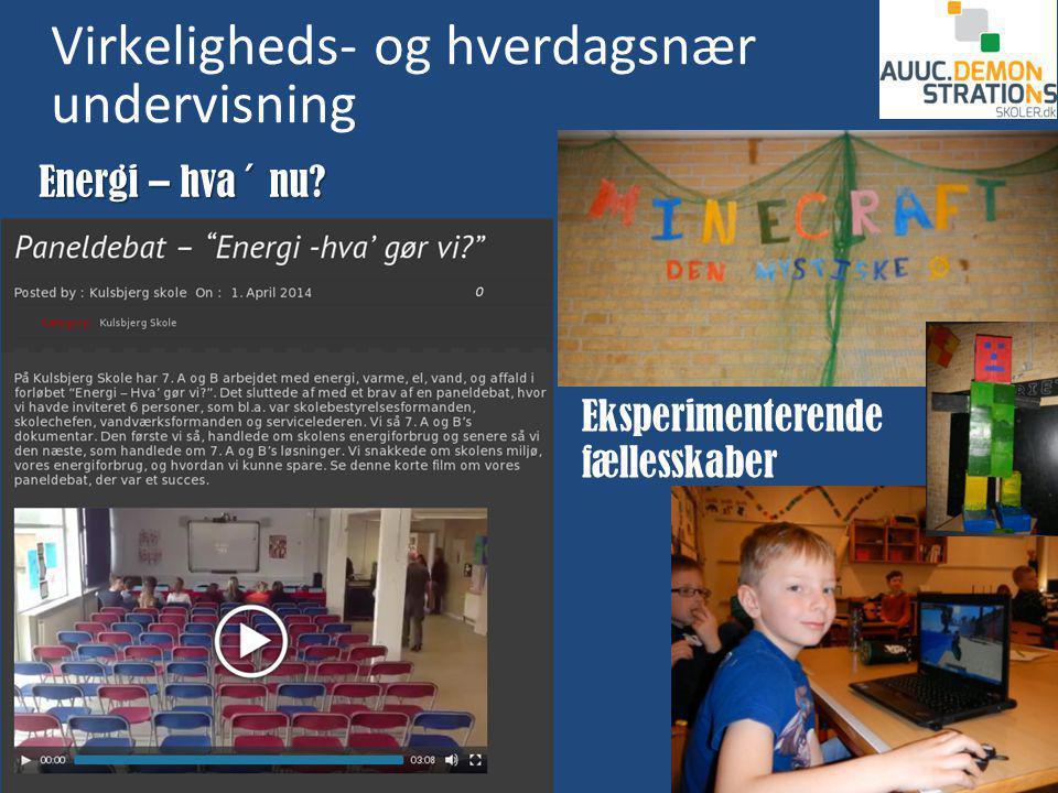 Virkeligheds- og hverdagsnær undervisning Eksperimenterende fællesskaber Energi – hva´ nu