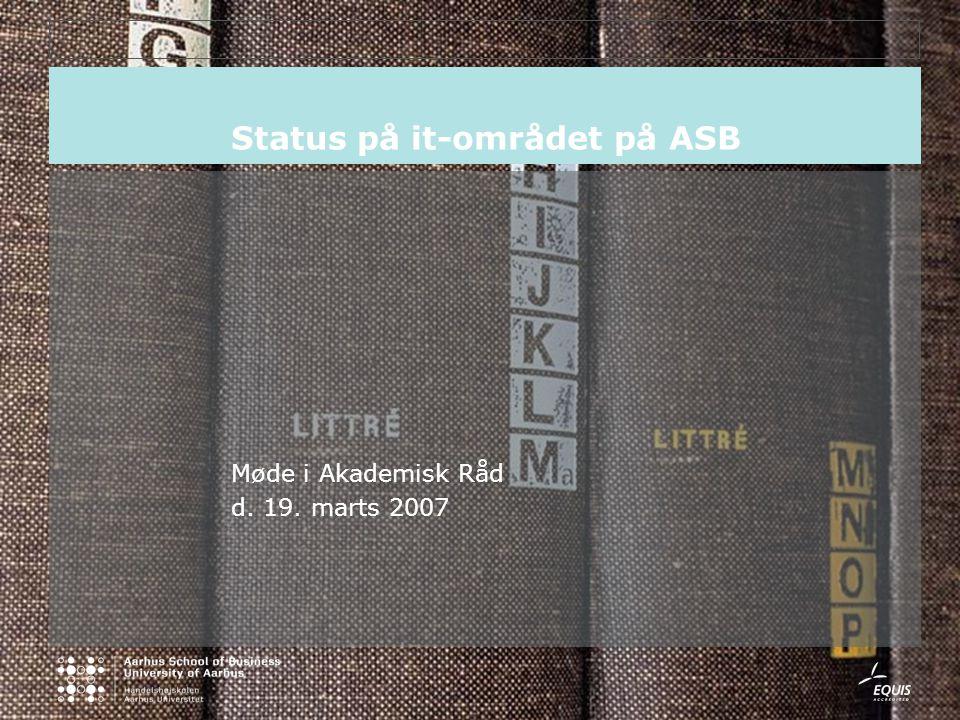 Status på it-området på ASB Møde i Akademisk Råd d. 19. marts 2007