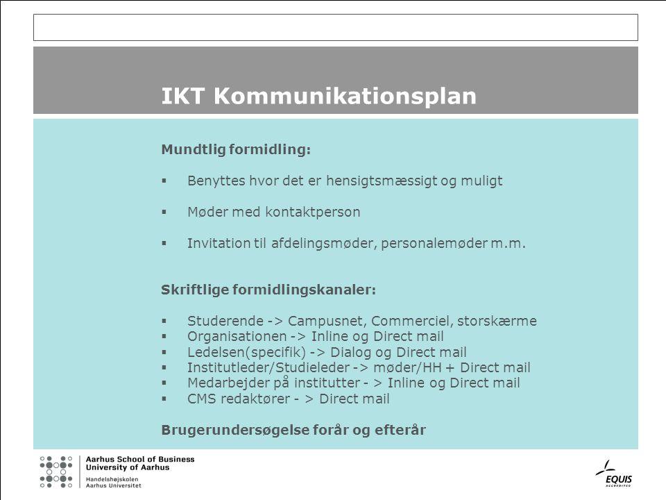 IKT Kommunikationsplan Mundtlig formidling:  Benyttes hvor det er hensigtsmæssigt og muligt  Møder med kontaktperson  Invitation til afdelingsmøder, personalemøder m.m.