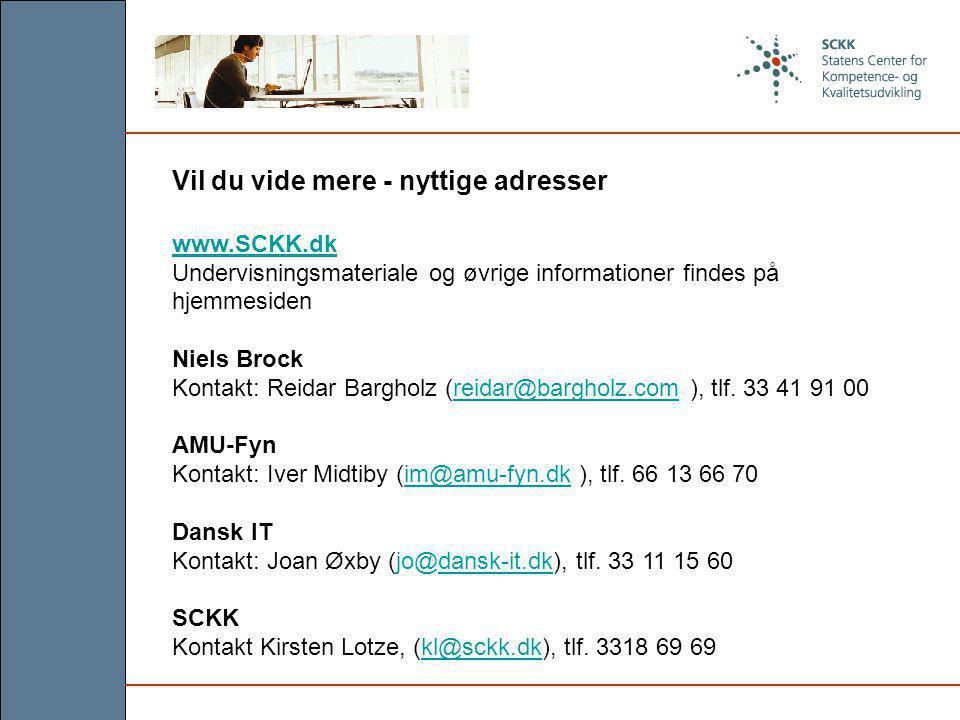 Vil du vide mere - nyttige adresser www.SCKK.dk Undervisningsmateriale og øvrige informationer findes på hjemmesiden Niels Brock Kontakt: Reidar Bargholz (reidar@bargholz.com ), tlf.