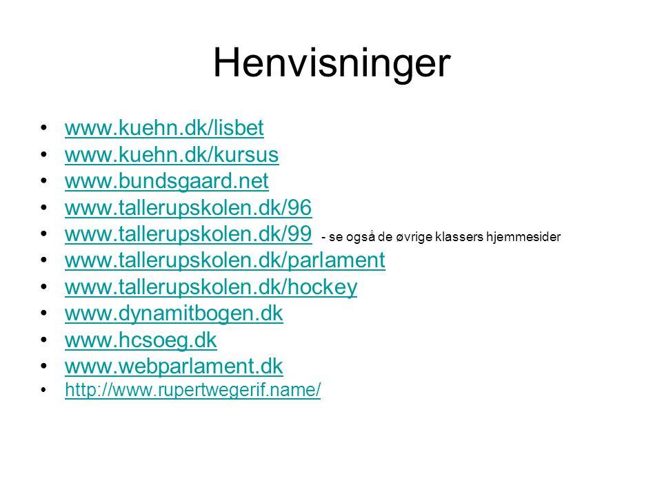 Henvisninger www.kuehn.dk/lisbet www.kuehn.dk/kursus www.bundsgaard.net www.tallerupskolen.dk/96 www.tallerupskolen.dk/99 - se også de øvrige klassers hjemmesiderwww.tallerupskolen.dk/99 www.tallerupskolen.dk/parlament www.tallerupskolen.dk/hockey www.dynamitbogen.dk www.hcsoeg.dk www.webparlament.dk http://www.rupertwegerif.name/