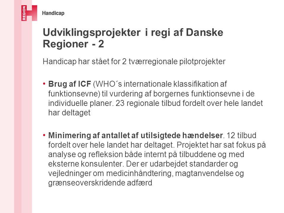 Udviklingsprojekter i regi af Danske Regioner - 2 Handicap har stået for 2 tværregionale pilotprojekter Brug af ICF (WHO´s internationale klassifikation af funktionsevne) til vurdering af borgernes funktionsevne i de individuelle planer.