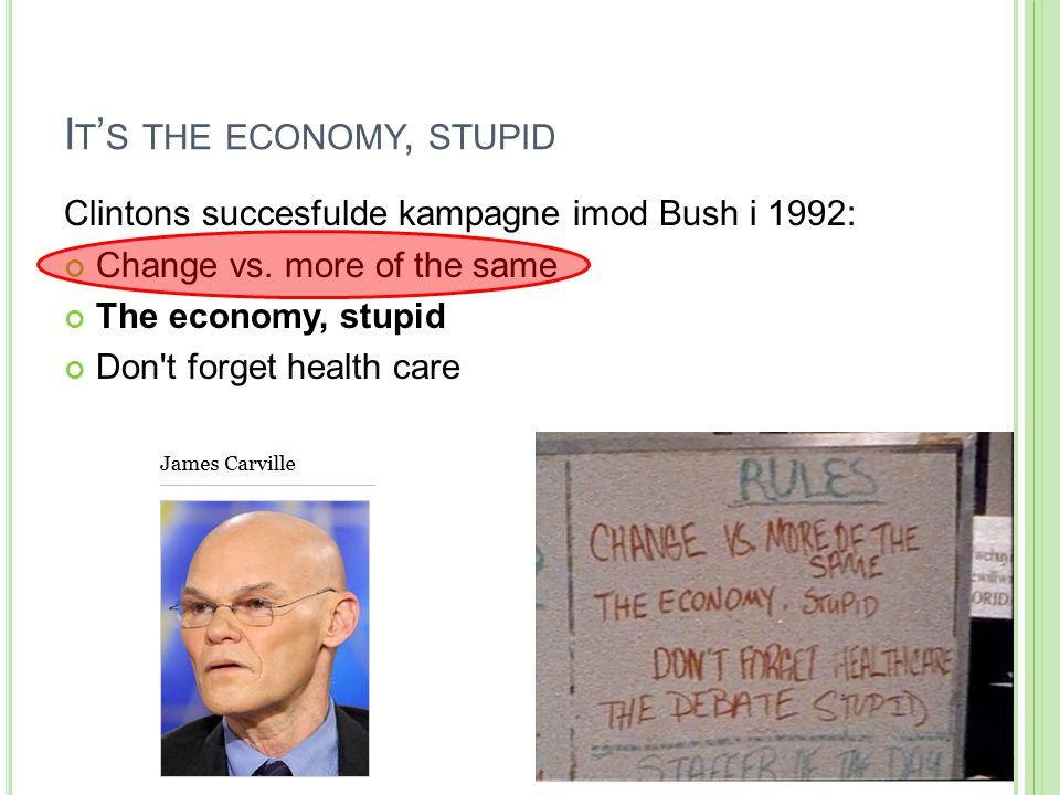 I T ' S THE ECONOMY, STUPID Clintons succesfulde kampagne imod Bush i 1992: Change vs.