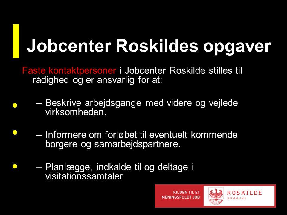 Faste kontaktpersoner i Jobcenter Roskilde stilles til rådighed og er ansvarlig for at: –Beskrive arbejdsgange med videre og vejlede virksomheden.