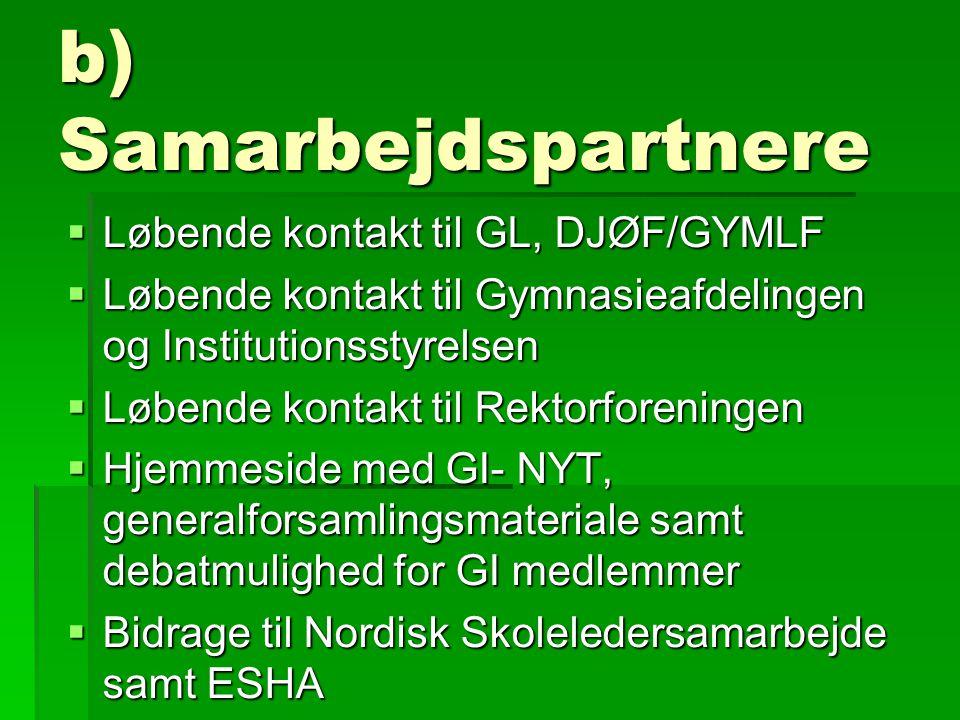b) Samarbejdspartnere  Løbende kontakt til GL, DJØF/GYMLF  Løbende kontakt til Gymnasieafdelingen og Institutionsstyrelsen  Løbende kontakt til Rektorforeningen  Hjemmeside med GI- NYT, generalforsamlingsmateriale samt debatmulighed for GI medlemmer  Bidrage til Nordisk Skoleledersamarbejde samt ESHA