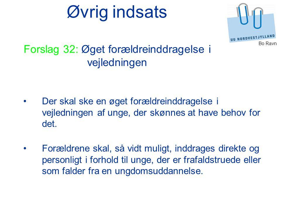 Bo Ravn Øvrig indsats Forslag 32: Øget forældreinddragelse i vejledningen Der skal ske en øget forældreinddragelse i vejledningen af unge, der skønnes at have behov for det.