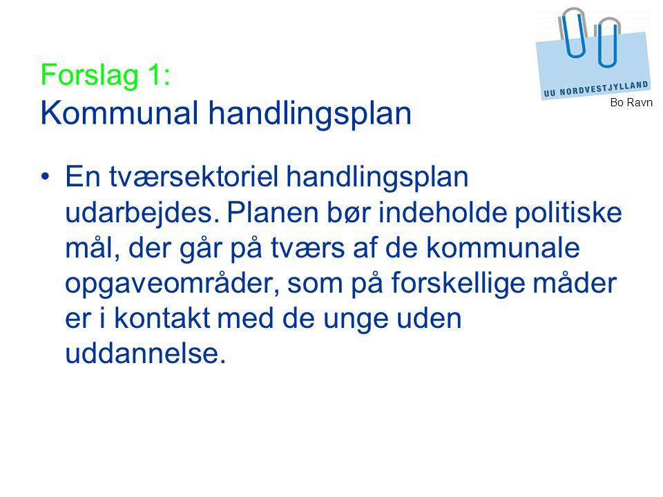 Bo Ravn Forslag 1: Kommunal handlingsplan En tværsektoriel handlingsplan udarbejdes.