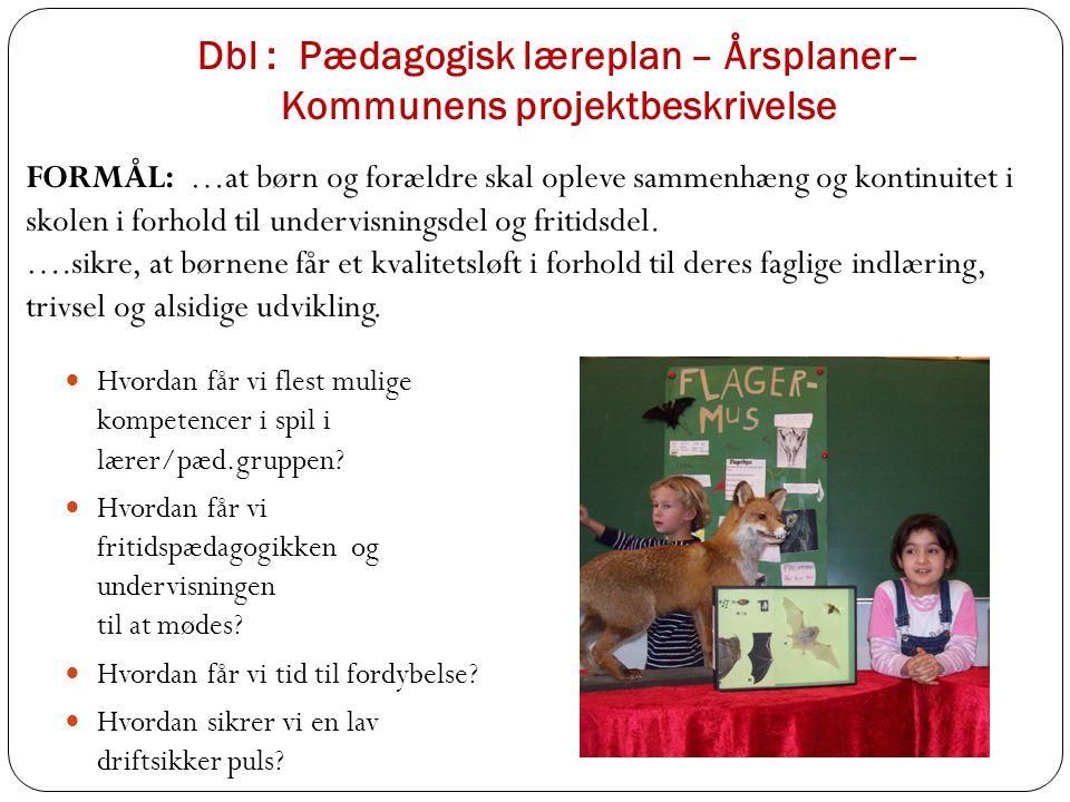 Dbl : Pædagogisk læreplan – Årsplaner– Kommunens projektbeskrivelse Hvordan får vi flest mulige kompetencer i spil i lærer/pæd.gruppen.