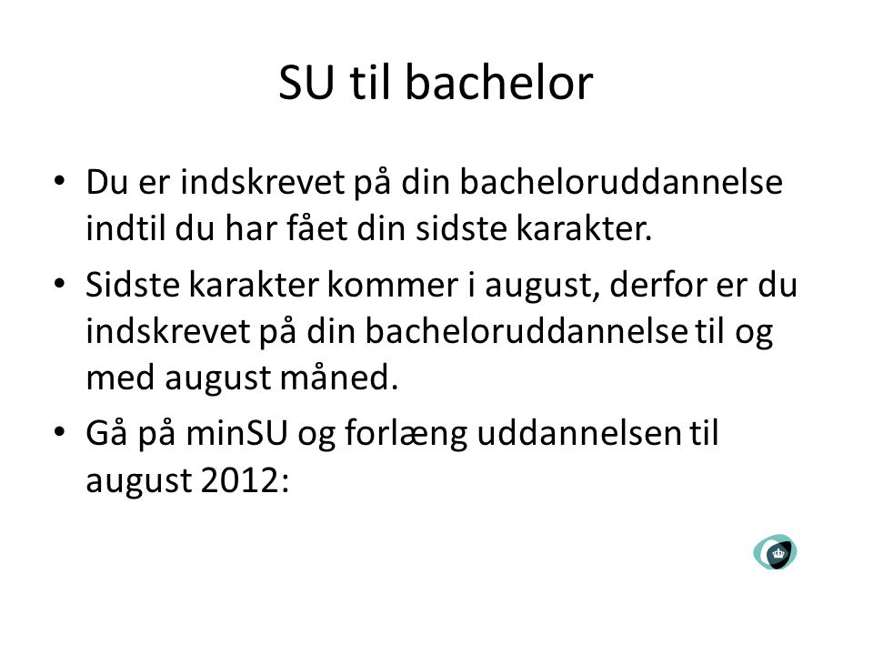 SU til bachelor Du er indskrevet på din bacheloruddannelse indtil du har fået din sidste karakter.