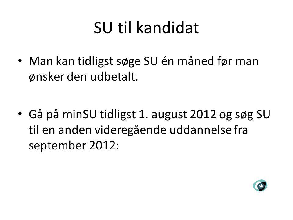 SU til kandidat Man kan tidligst søge SU én måned før man ønsker den udbetalt.