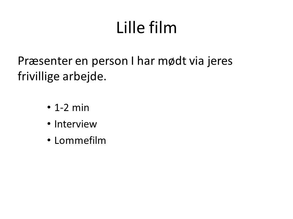 Lille film Præsenter en person I har mødt via jeres frivillige arbejde. 1-2 min Interview Lommefilm