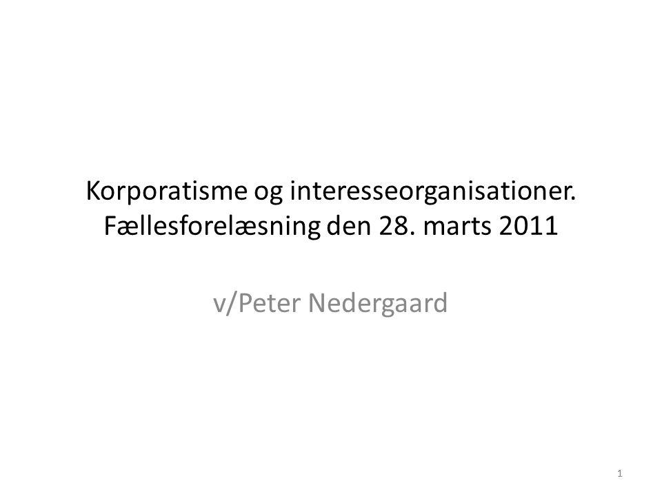 11 Korporatisme og interesseorganisationer. Fællesforelæsning den 28. marts 2011 v/Peter Nedergaard