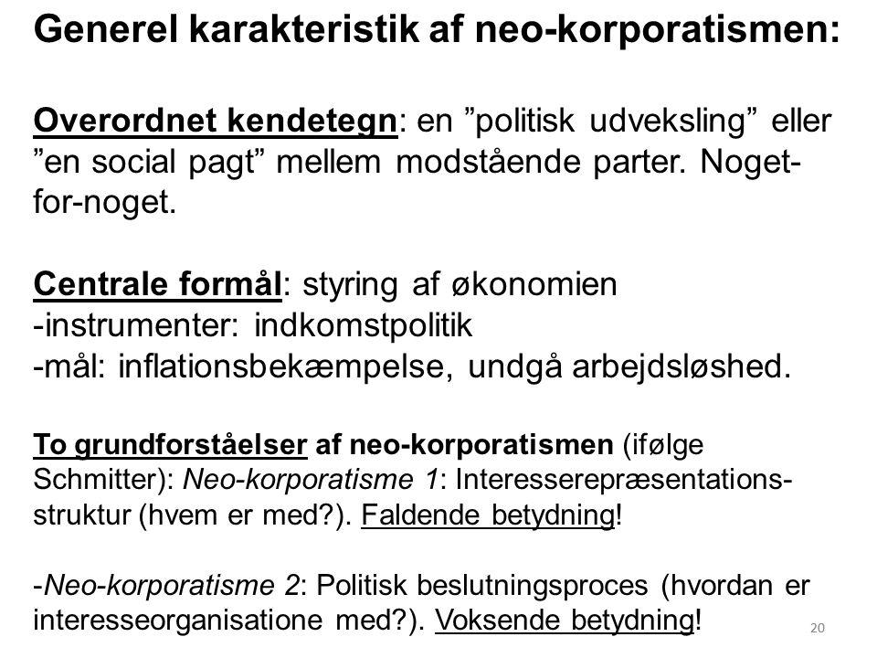 20 Generel karakteristik af neo-korporatismen: Overordnet kendetegn: en politisk udveksling eller en social pagt mellem modstående parter.