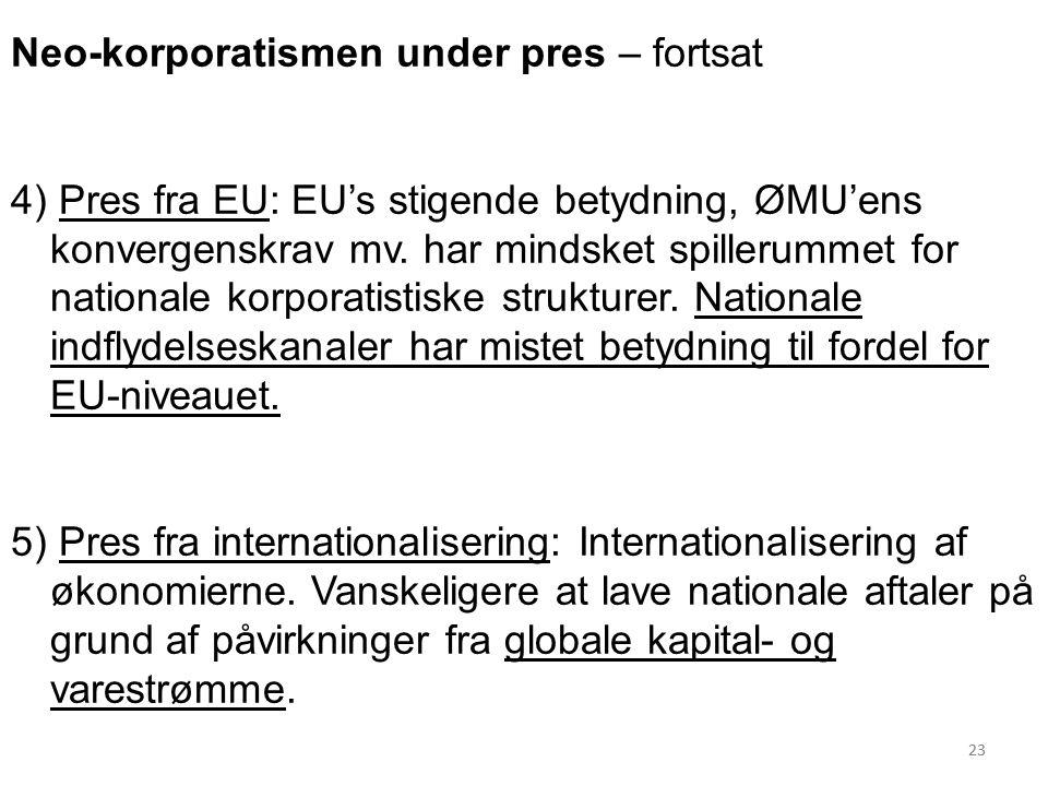 23 Neo-korporatismen under pres – fortsat 4) Pres fra EU: EU's stigende betydning, ØMU'ens konvergenskrav mv.
