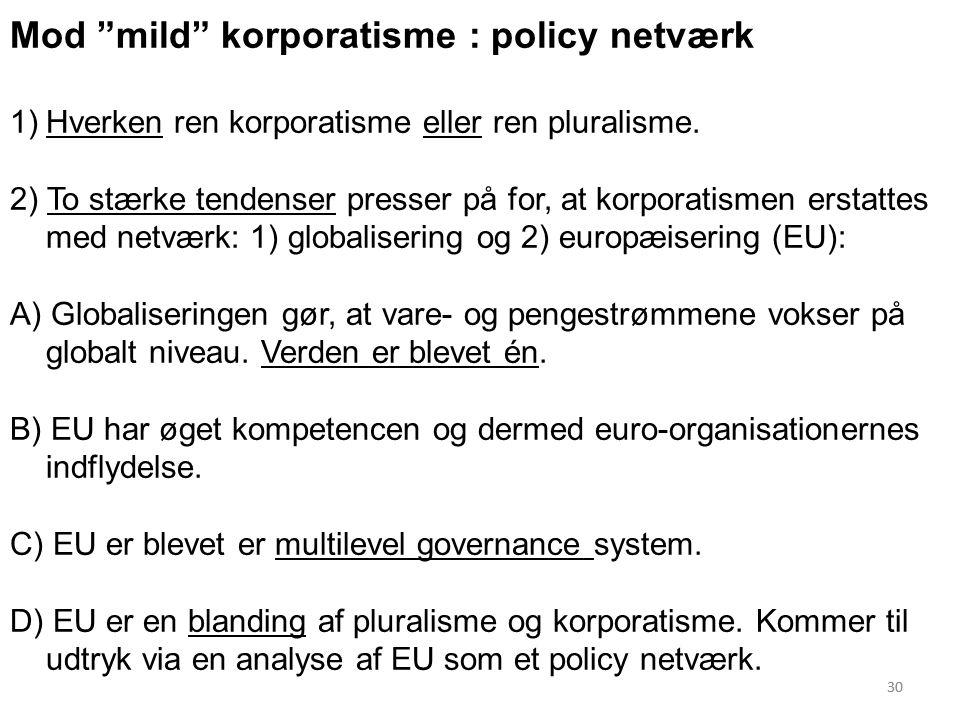 30 Mod mild korporatisme : policy netværk 1)Hverken ren korporatisme eller ren pluralisme.