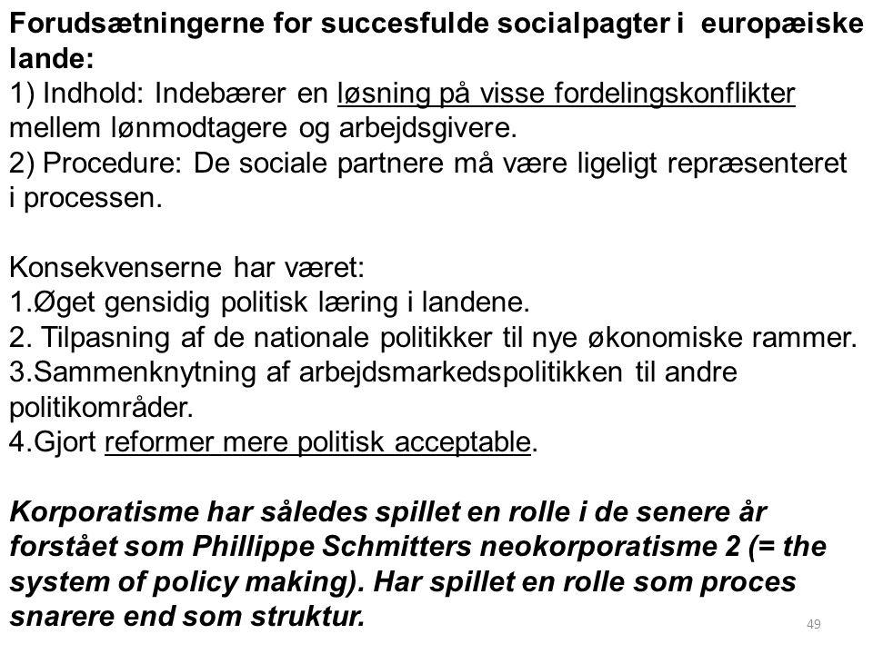 49 Forudsætningerne for succesfulde socialpagter i europæiske lande: 1) Indhold: Indebærer en løsning på visse fordelingskonflikter mellem lønmodtagere og arbejdsgivere.