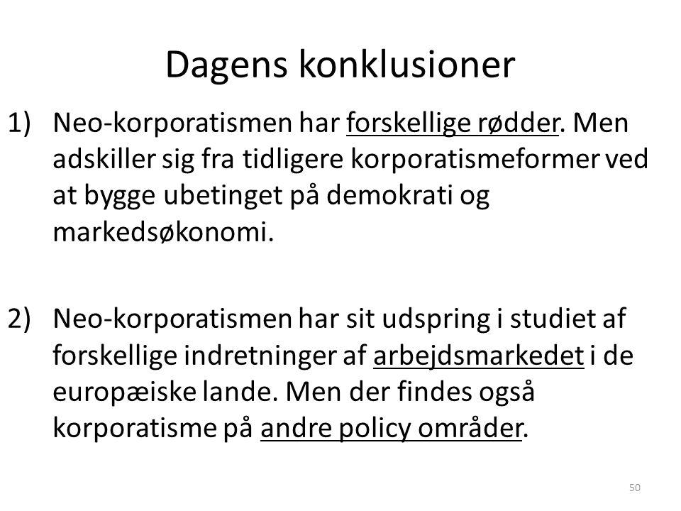 50 Dagens konklusioner 1)Neo-korporatismen har forskellige rødder.