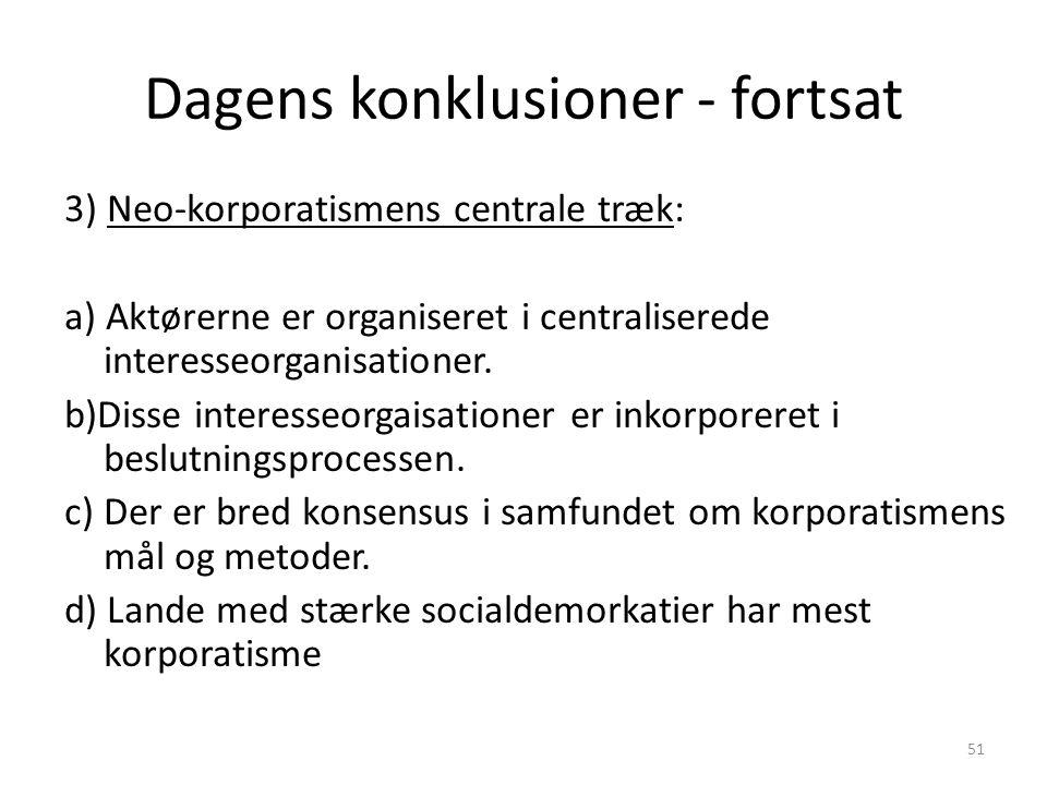 51 Dagens konklusioner - fortsat 3) Neo-korporatismens centrale træk: a) Aktørerne er organiseret i centraliserede interesseorganisationer.