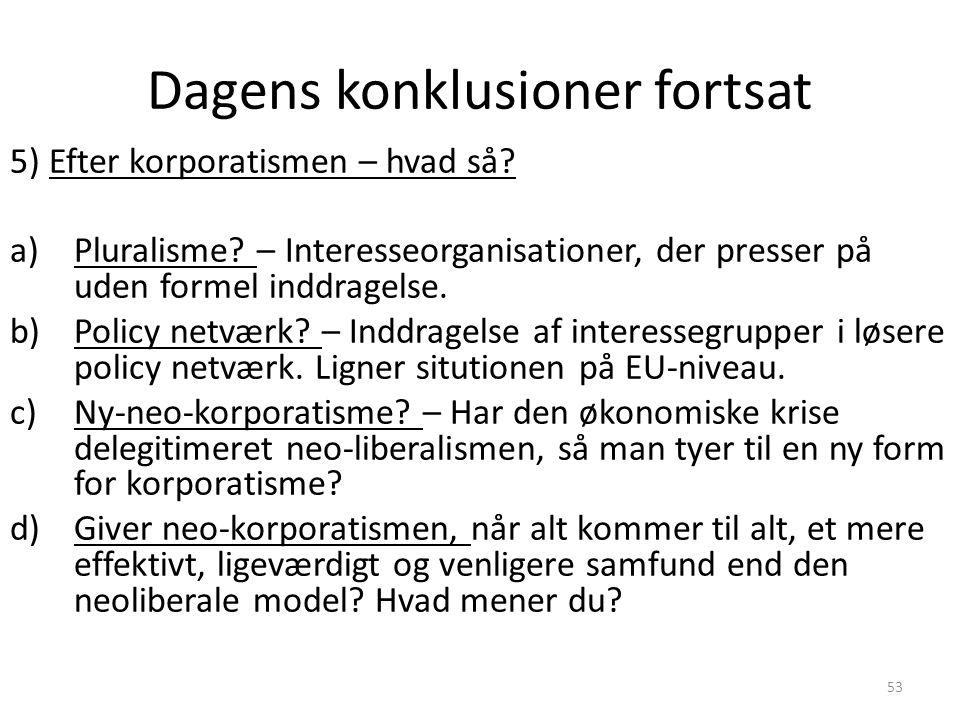 53 Dagens konklusioner fortsat 5) Efter korporatismen – hvad så.