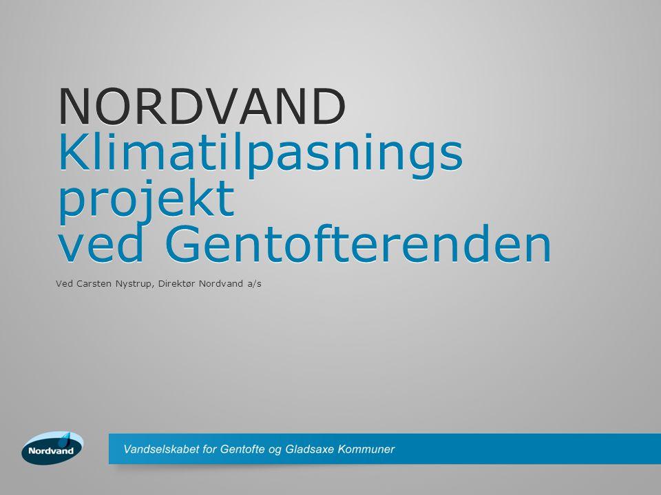 NORDVAND Klimatilpasnings projekt ved Gentofterenden Ved Carsten Nystrup, Direktør Nordvand a/s
