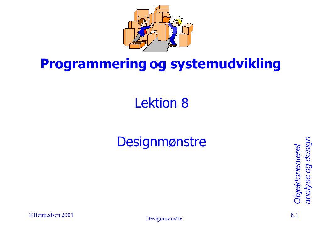 Objektorienteret analyse og design Ó Bennedsen 2001 Designmønstre 8.1 Programmering og systemudvikling Lektion 8 Designmønstre
