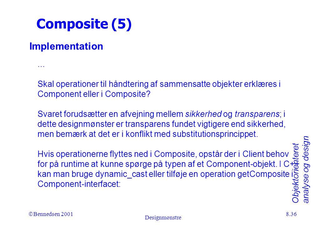 Objektorienteret analyse og design Ó Bennedsen 2001 Designmønstre 8.36 Composite (5) Implementation...