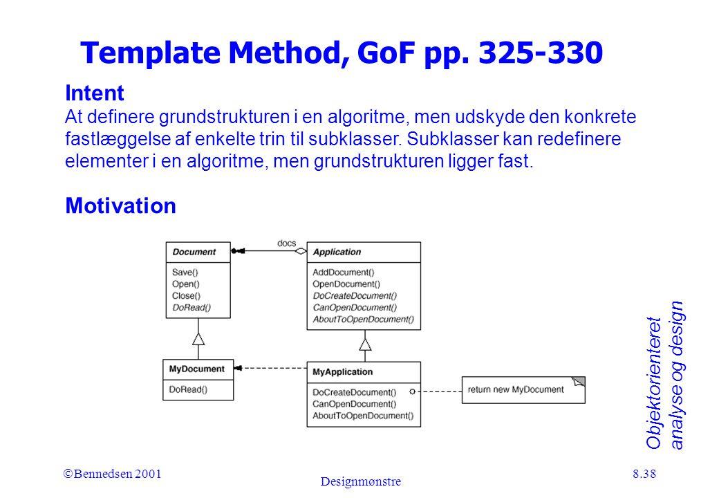 Objektorienteret analyse og design Ó Bennedsen 2001 Designmønstre 8.38 Template Method, GoF pp.
