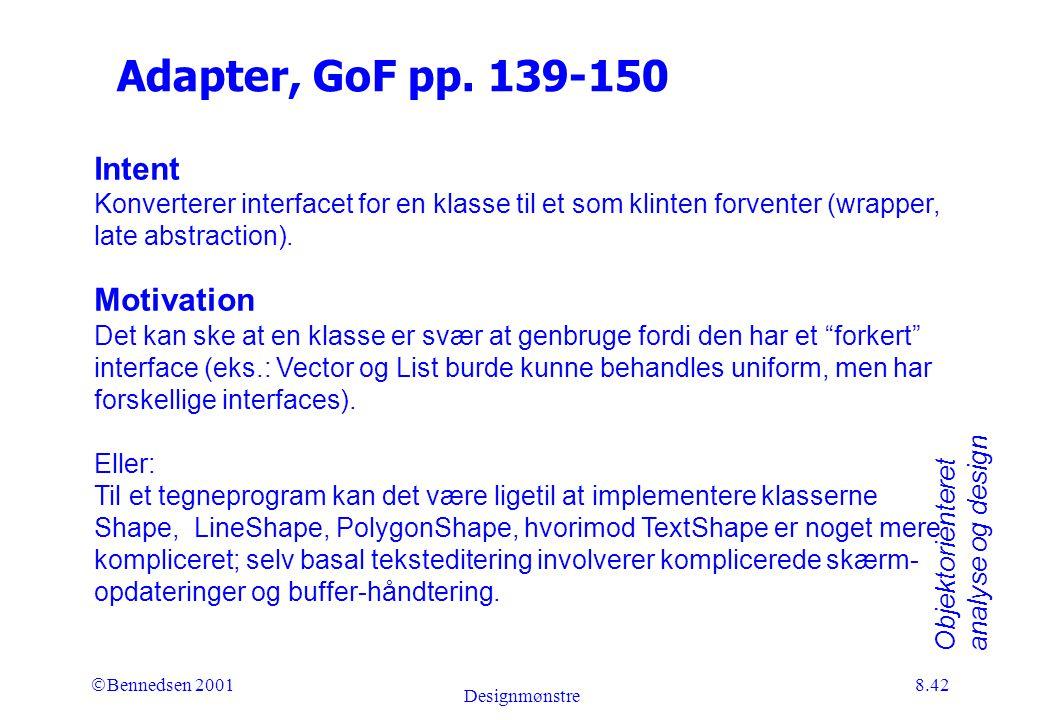 Objektorienteret analyse og design Ó Bennedsen 2001 Designmønstre 8.42 Adapter, GoF pp.