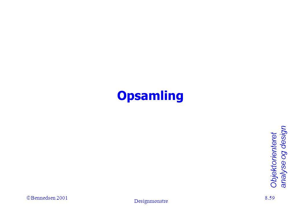 Objektorienteret analyse og design Ó Bennedsen 2001 Designmønstre 8.59 Opsamling