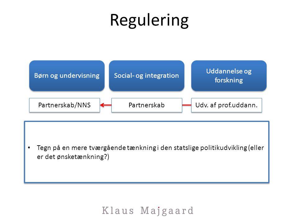 Regulering Tegn på en mere tværgående tænkning i den statslige politikudvikling (eller er det ønsketænkning ) Børn og undervisning Social- og integration Uddannelse og forskning Uddannelse og forskning Partnerskab/NNS Partnerskab Udv.