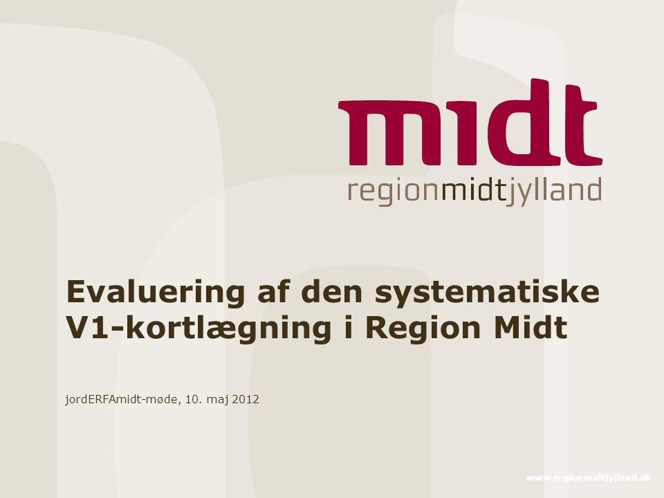 www.regionmidtjylland.dk Evaluering af den systematiske V1-kortlægning i Region Midt jordERFAmidt-møde, 10.