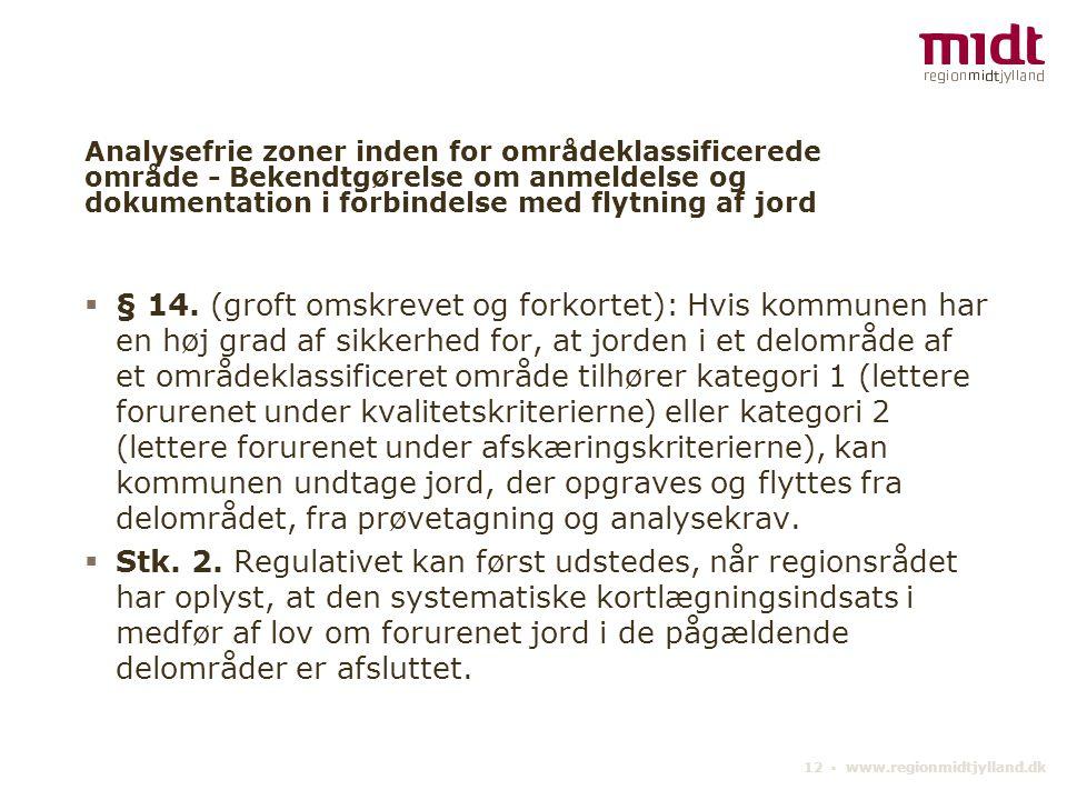 12 ▪ www.regionmidtjylland.dk Analysefrie zoner inden for områdeklassificerede område - Bekendtgørelse om anmeldelse og dokumentation i forbindelse med flytning af jord  § 14.