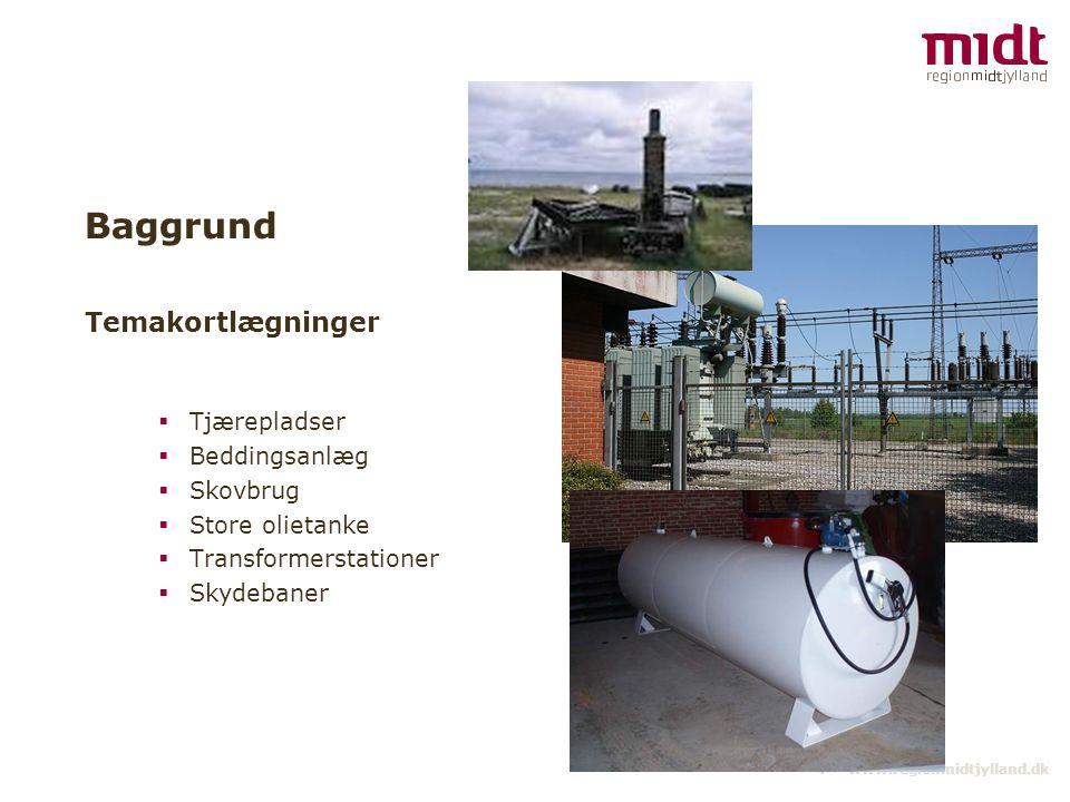 4 ▪ www.regionmidtjylland.dk Baggrund  Tjærepladser  Beddingsanlæg  Skovbrug  Store olietanke  Transformerstationer  Skydebaner Temakortlægninger