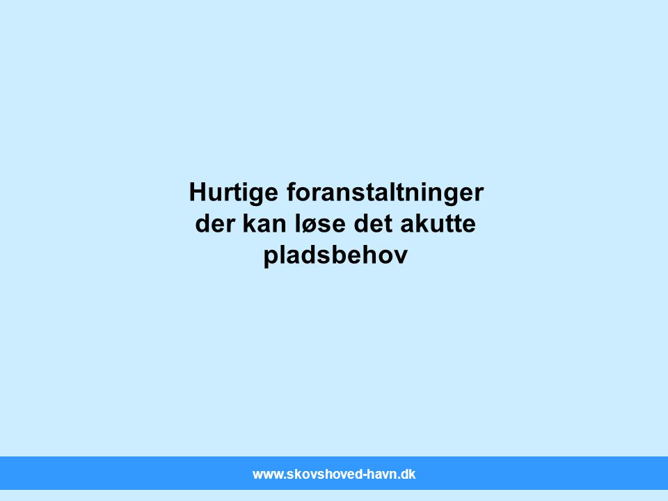 www.skovshoved-havn.dk Hurtige foranstaltninger der kan løse det akutte pladsbehov