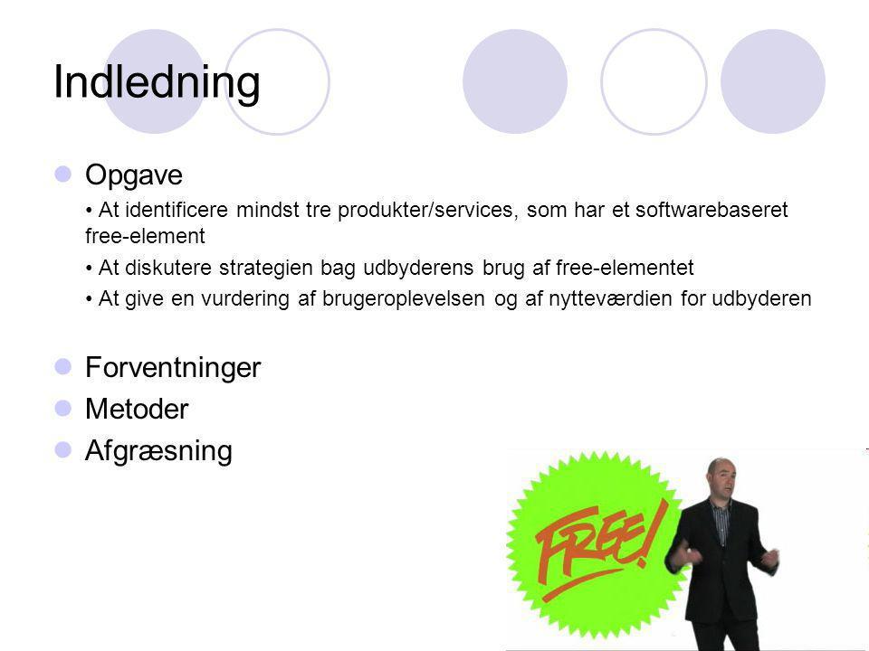 Indledning Opgave At identificere mindst tre produkter/services, som har et softwarebaseret free-element At diskutere strategien bag udbyderens brug af free-elementet At give en vurdering af brugeroplevelsen og af nytteværdien for udbyderen Forventninger Metoder Afgræsning