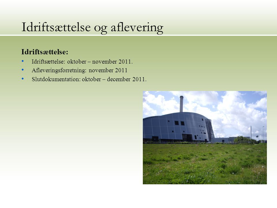 24 Idriftsættelse og aflevering Idriftsættelse: Idriftsættelse: oktober – november 2011.
