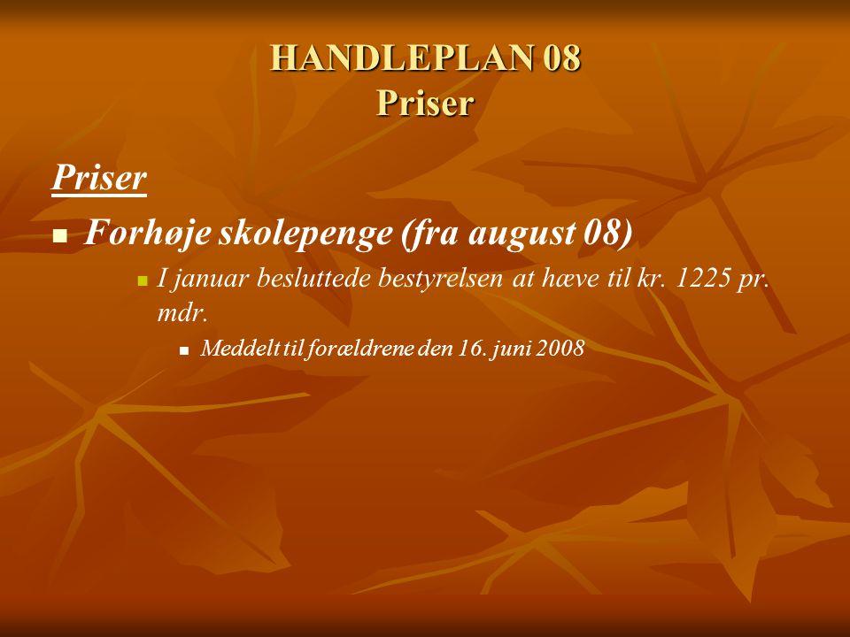HANDLEPLAN 08 Priser Priser Forhøje skolepenge (fra august 08) I januar besluttede bestyrelsen at hæve til kr.
