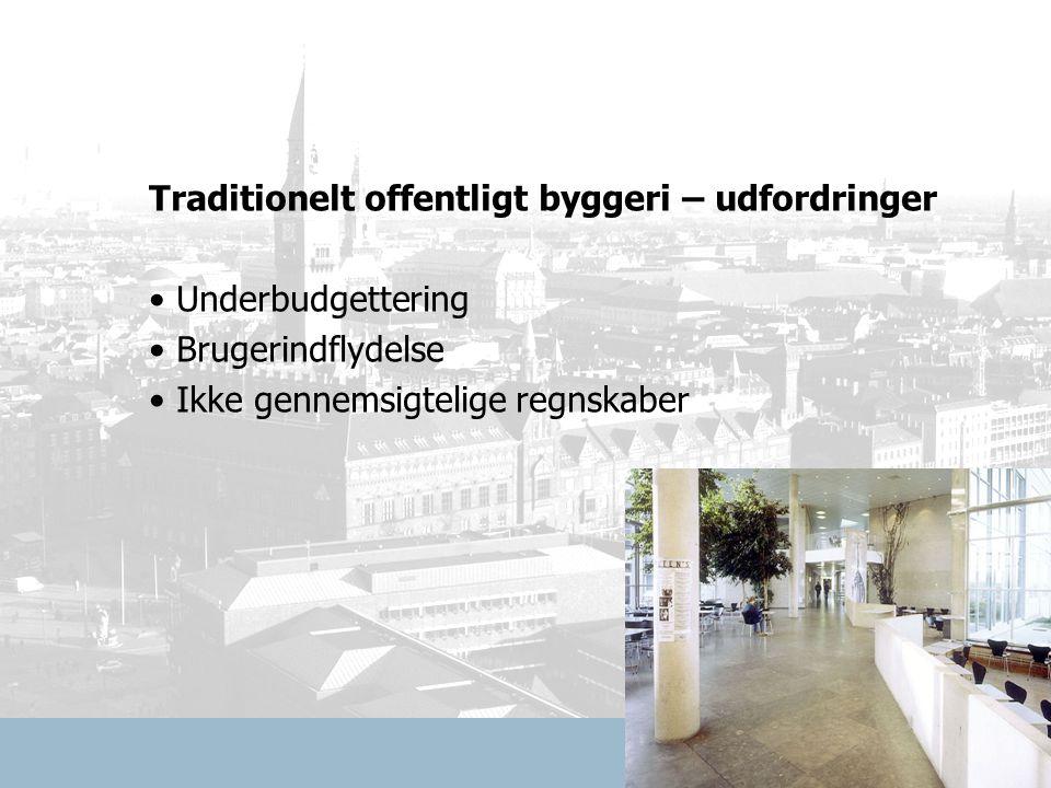 Traditionelt offentligt byggeri – udfordringer Underbudgettering Brugerindflydelse Ikke gennemsigtelige regnskaber